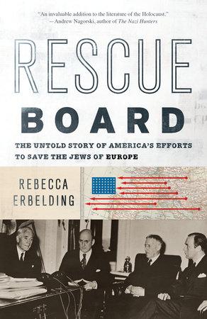 Rescue Board by Rebecca Erbelding | PenguinRandomHouse com: Books