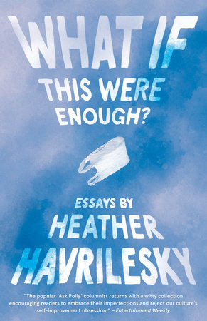 What If This Were Enough? by Heather Havrilesky