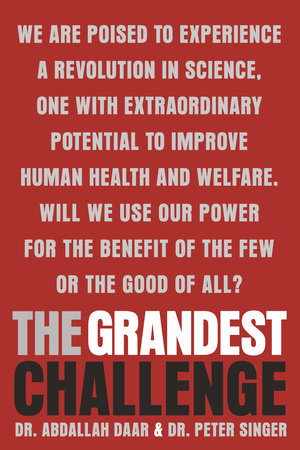 The Grandest Challenge by Abdallah Daar and Peter Singer