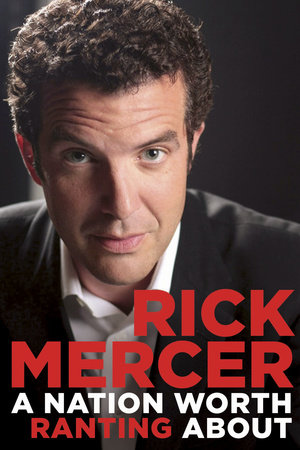 A Nation Worth Ranting About by Rick Mercer