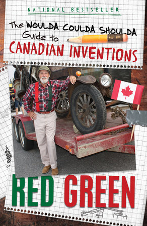 The Woulda Coulda Shoulda Guide to Canadian Inventions by Red Green