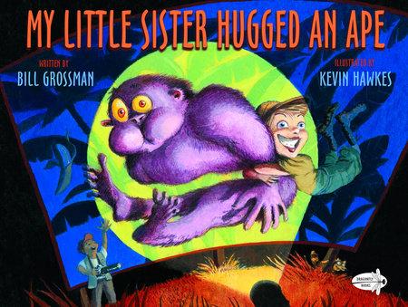 My Little Sister Hugged an Ape by Bill Grossman