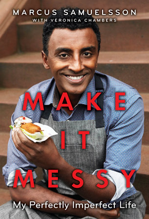 Make It Messy by Marcus Samuelsson and Veronica Chambers