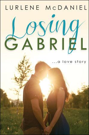 Losing Gabriel: A Love Story by Lurlene McDaniel