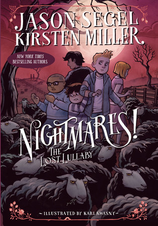 Nightmares! The Lost Lullaby by Jason Segel and Kirsten Miller; illustrated by Karl Kwasny