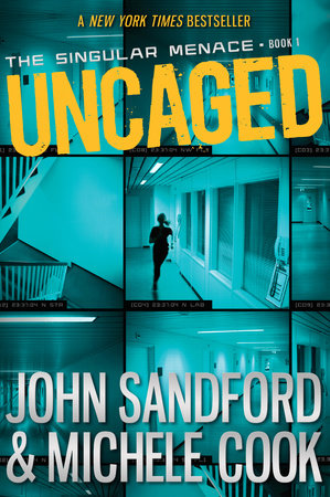 Uncaged (The Singular Menace, 1) by John Sandford and Michele Cook