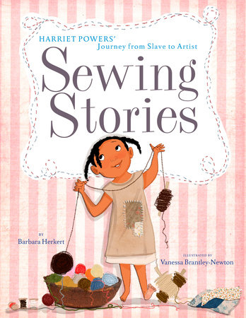 Sewing Stories: Harriet Powers' Journey from Slave to Artist by Barbara Herkert