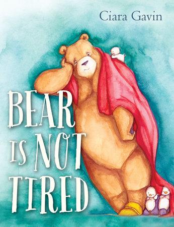 Bear Is Not Tired by Ciara Gavin