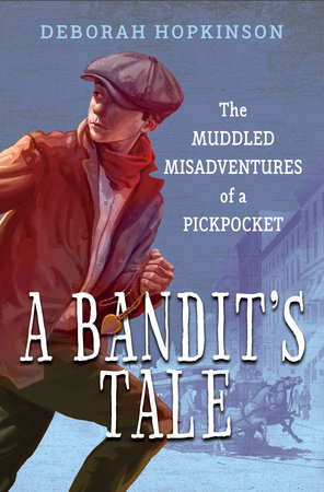 A Bandit's Tale: The Muddled Misadventures of a Pickpocket by Deborah Hopkinson