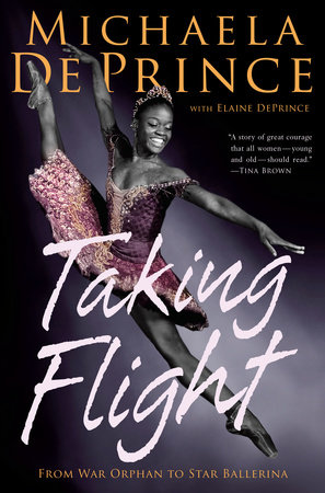 Taking Flight: From War Orphan to Star Ballerina by Michaela DePrince and Elaine Deprince