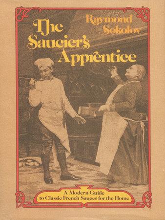 The Saucier's Apprentice by Raymond Sokolov