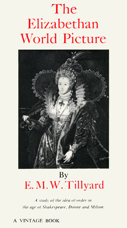 The Elizabethan World Picture by Eustace M. Tillyard