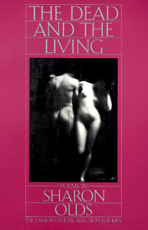 The Dead and the Living by Sharon Olds