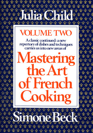 Mastering the Art of French Cooking, Volume 2 by Julia Child and Simone Beck