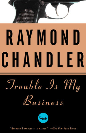 Trouble Is My Business by Raymond Chandler