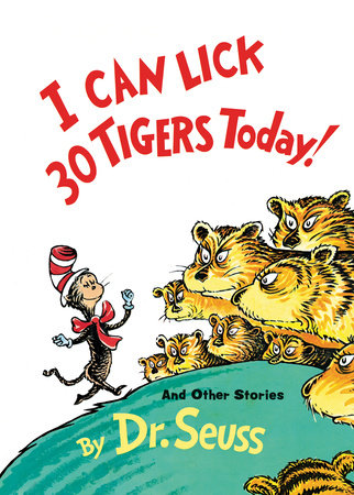 I Can Lick 30 Tigers Today! and Other Stories 50th Anniversary Edition by Dr. Seuss