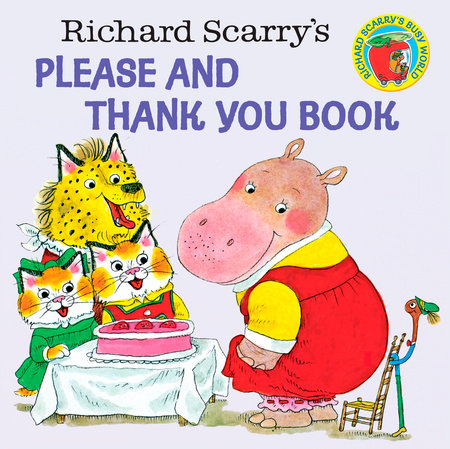Richard Scarry's Please and Thank You Book by Written and Illustrated by Richard Scarry