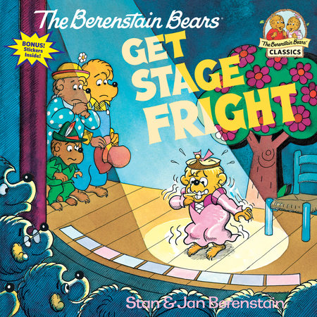 The Berenstain Bears Get Stage Fright by Stan Berenstain and Jan Berenstain