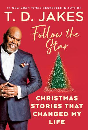 Td Jakes Christmas 2020 Follow the Star by T. D. Jakes: 9780399151330 | PenguinRandomHouse