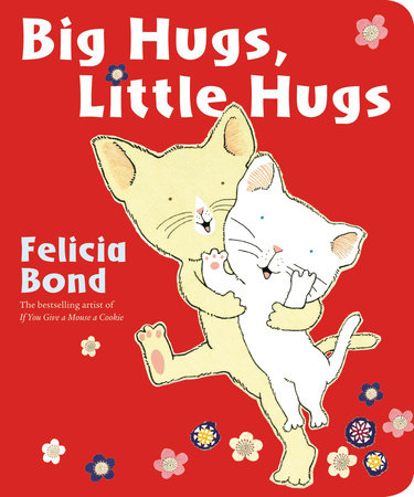 Big Hugs Little Hugs by Felicia Bond