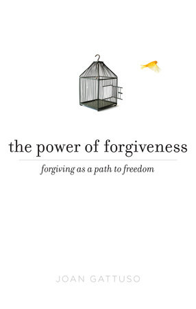 The Power of Forgiveness by Joan Gattuso