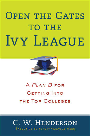Open the Gates to the Ivy League by C. W. Henderson