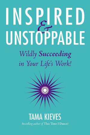 Inspired & Unstoppable by Tama Kieves