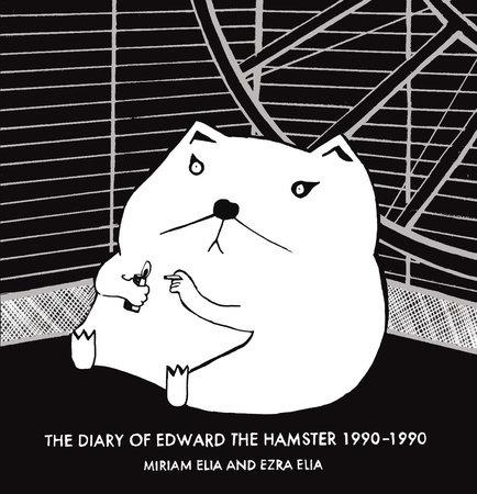 Diary of Edward the Hamster 1990-1990 by Miriam Elia and Ezra Elia