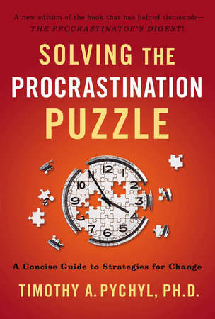 Solving the Procrastination Puzzle by Timothy A. Pychyl