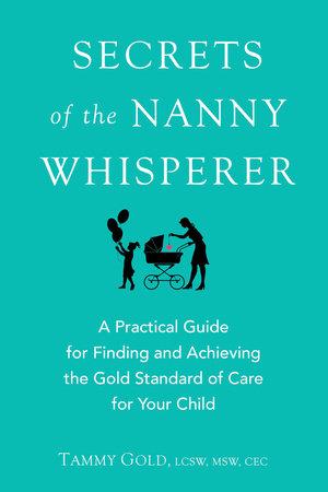 Secrets of the Nanny Whisperer by Tammy Gold