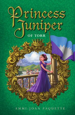 Princess Juniper of Torr by Ammi-Joan Paquette | PenguinRandomHouse com:  Books