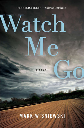 Watch Me Go by Mark Wisniewski