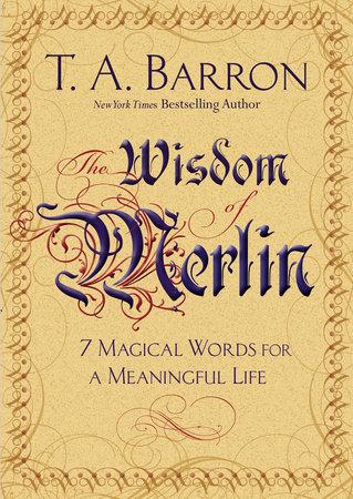 The Wisdom of Merlin by T. A. Barron