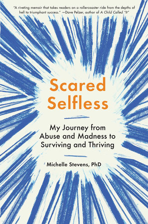 Scared Selfless by Michelle Stevens, PhD