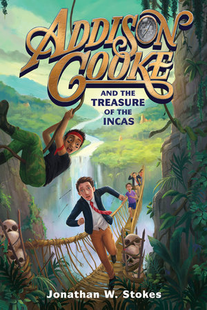 Addison Cooke and the Treasure of the Incas by Jonathan W. Stokes
