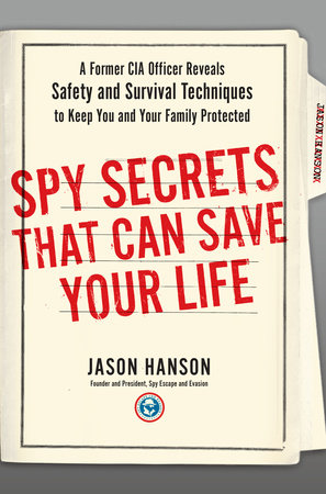 Spy Secrets That Can Save Your Life by Jason Hanson