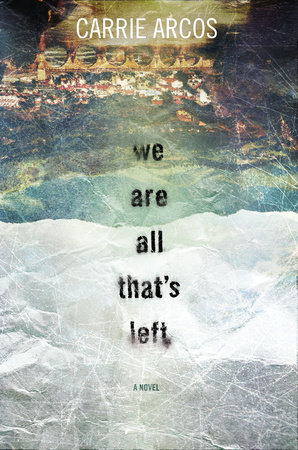We Are All That's Left by Carrie Arcos