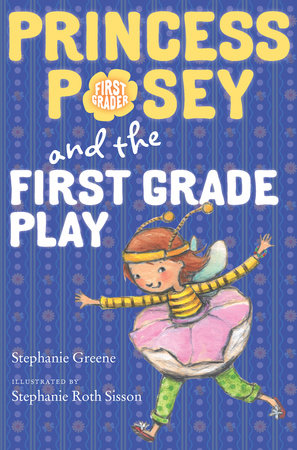Princess Posey and the First Grade Play by Stephanie Greene; Illustrated by Stephanie Roth Sisson