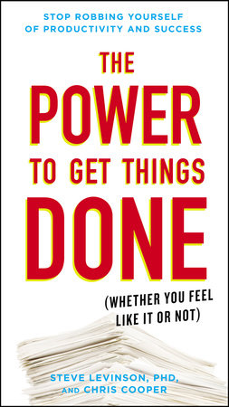 The Power to Get Things Done by Steve Levinson, Ph.D. and Chris Cooper