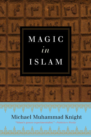 Magic in islam by michael muhammad knight penguinrandomhouse magic in islam by michael muhammad knight fandeluxe Choice Image
