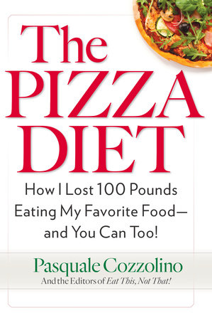The Pizza Diet by Pasquale Cozzolino and Editors of Eat This, Not That