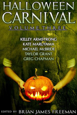Halloween Carnival Volume 3 by Kelley Armstrong, Kate Maruyama, Michael McBride and Taylor Grant