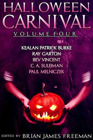 Halloween Carnival Volume 4 by Kealan Patrick Burke, Ray Garton, Bev Vincent and C.A. Suleiman