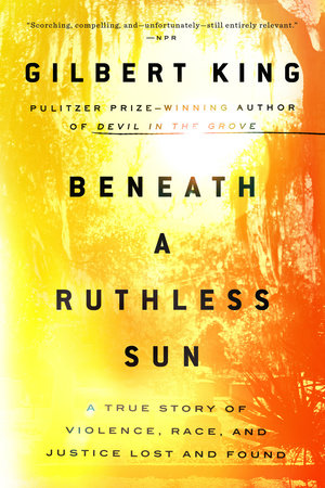 Beneath a Ruthless Sun by Gilbert King