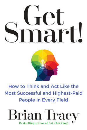 Get Smart! by Brian Tracy