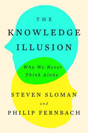 The Knowledge Illusion by Steven Sloman and Philip Fernbach