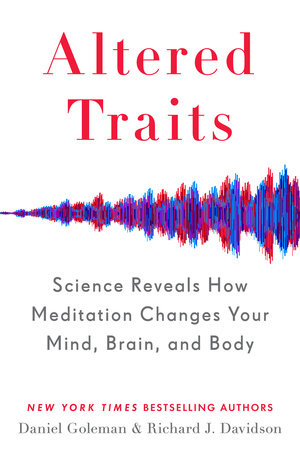 Altered Traits by Daniel Goleman and Richard J. Davidson