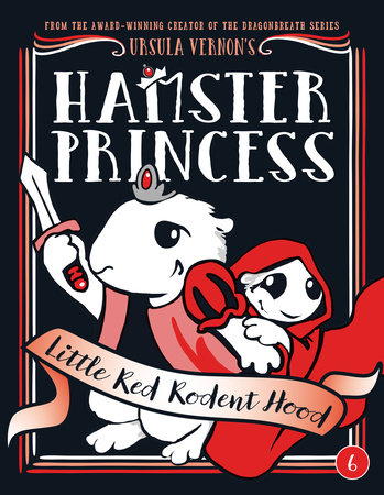 Hamster Princess: Little Red Rodent Hood by Ursula Vernon