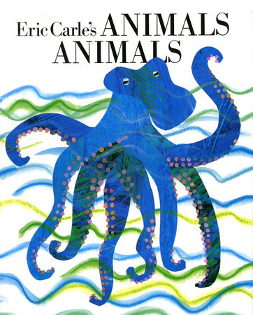 Eric Carle's Animals, Animals by Eric Carle