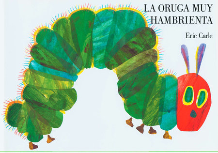 The Very Hungry Caterpillar/La oruga muy hambrienta by Eric Carle